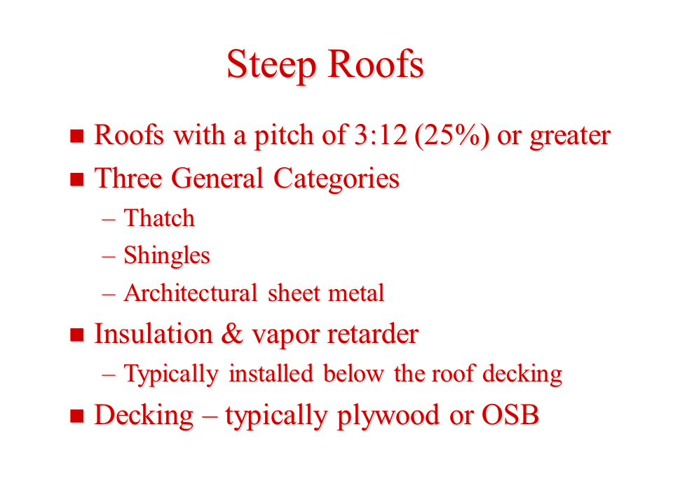 Steep Roofs Roofs with a pitch of 3:12 (25%) or greater