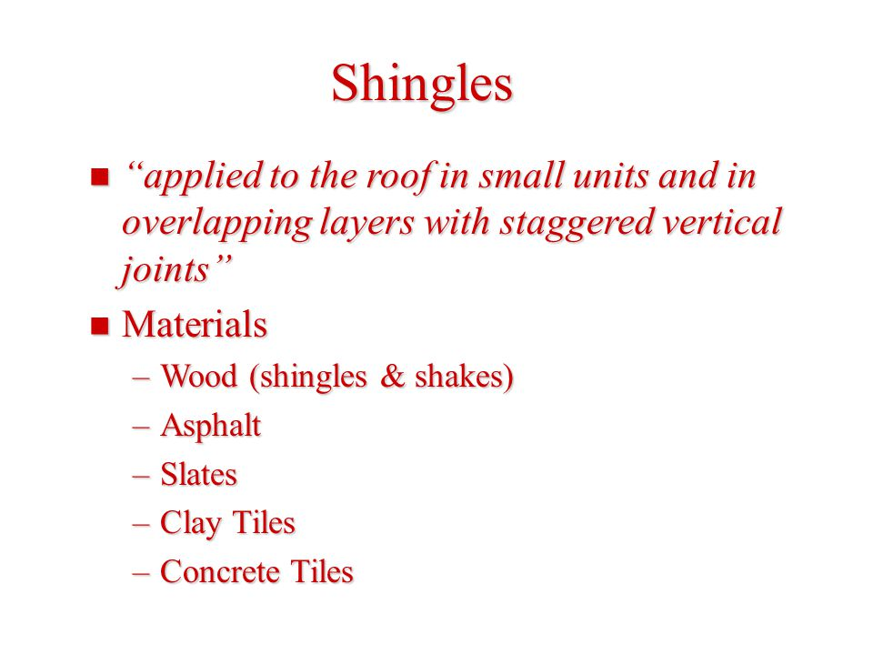 Shingles applied to the roof in small units and in overlapping layers with staggered vertical joints