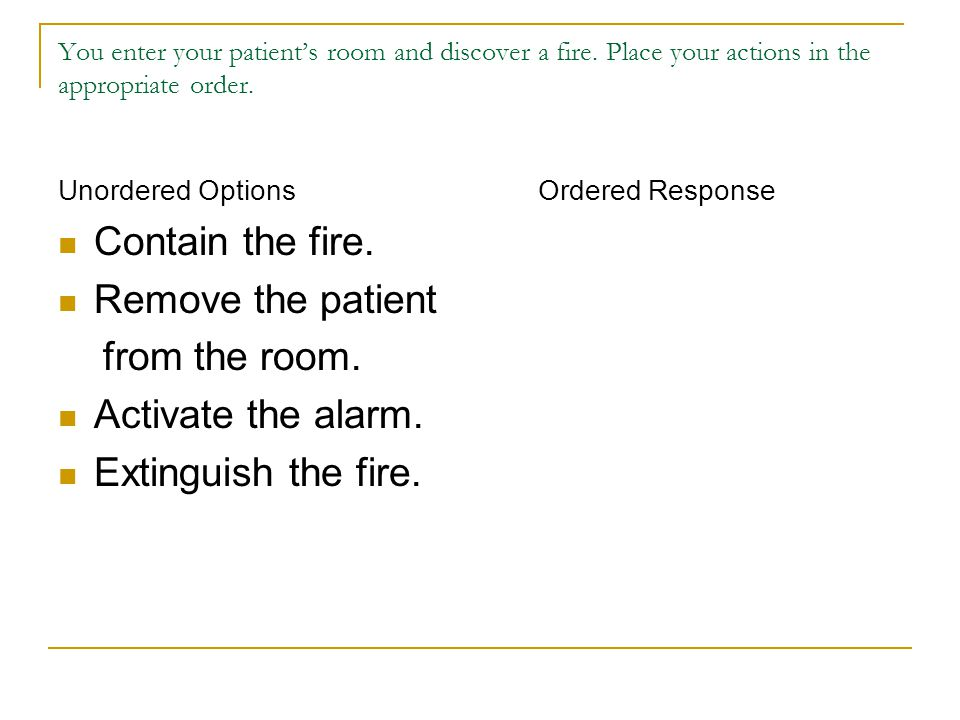 Contain the fire. Remove the patient from the room.