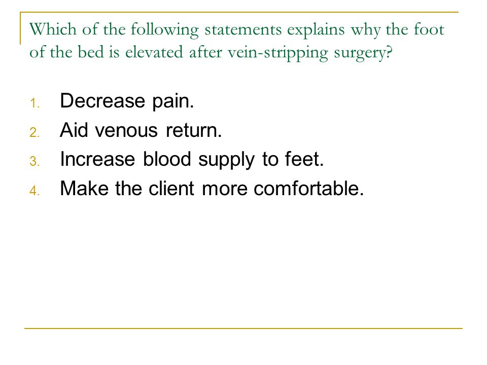 Increase blood supply to feet. Make the client more comfortable.