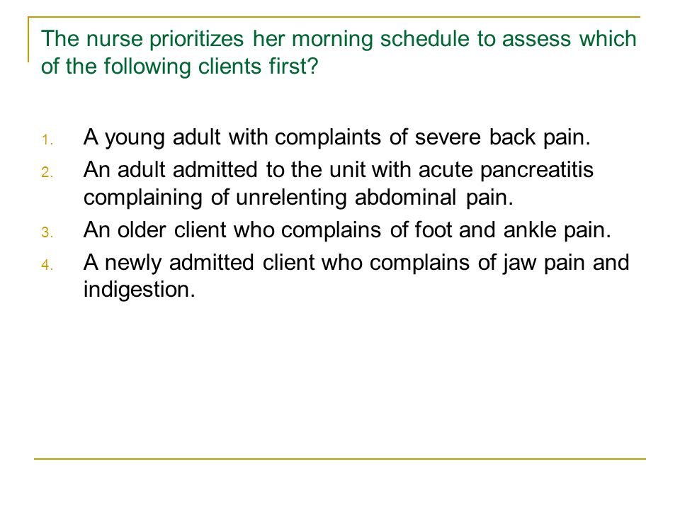 The nurse prioritizes her morning schedule to assess which of the following clients first