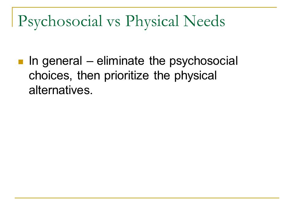 Psychosocial vs Physical Needs