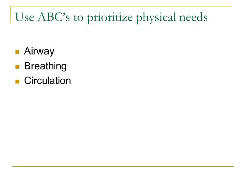 Use ABC's to prioritize physical needs