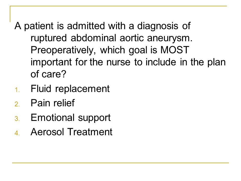 A patient is admitted with a diagnosis of ruptured abdominal aortic aneurysm. Preoperatively, which goal is MOST important for the nurse to include in the plan of care