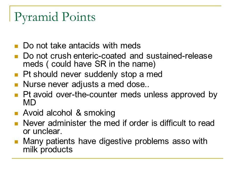 Pyramid Points Do not take antacids with meds
