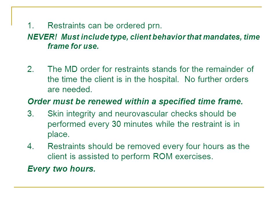 1. Restraints can be ordered prn.