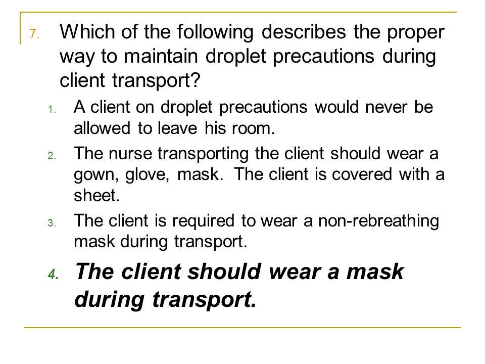 The client should wear a mask during transport.