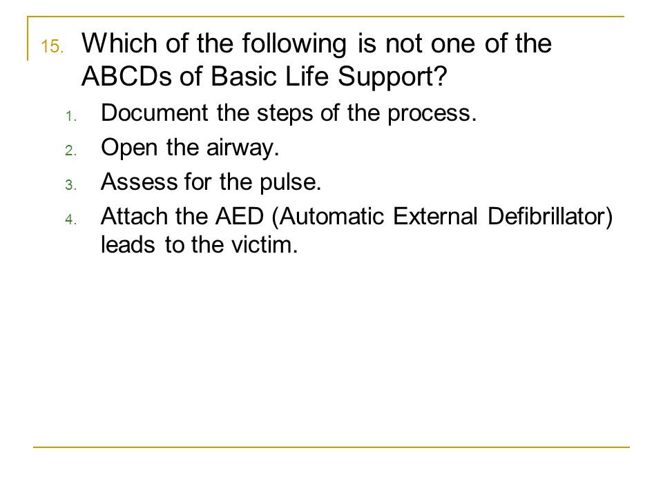Which of the following is not one of the ABCDs of Basic Life Support