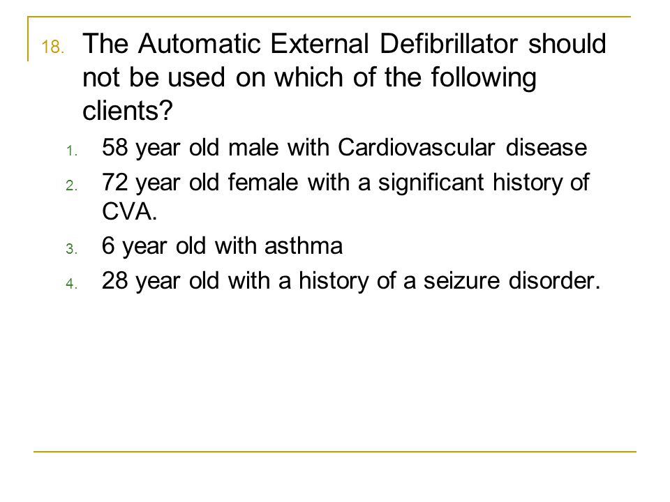 The Automatic External Defibrillator should not be used on which of the following clients