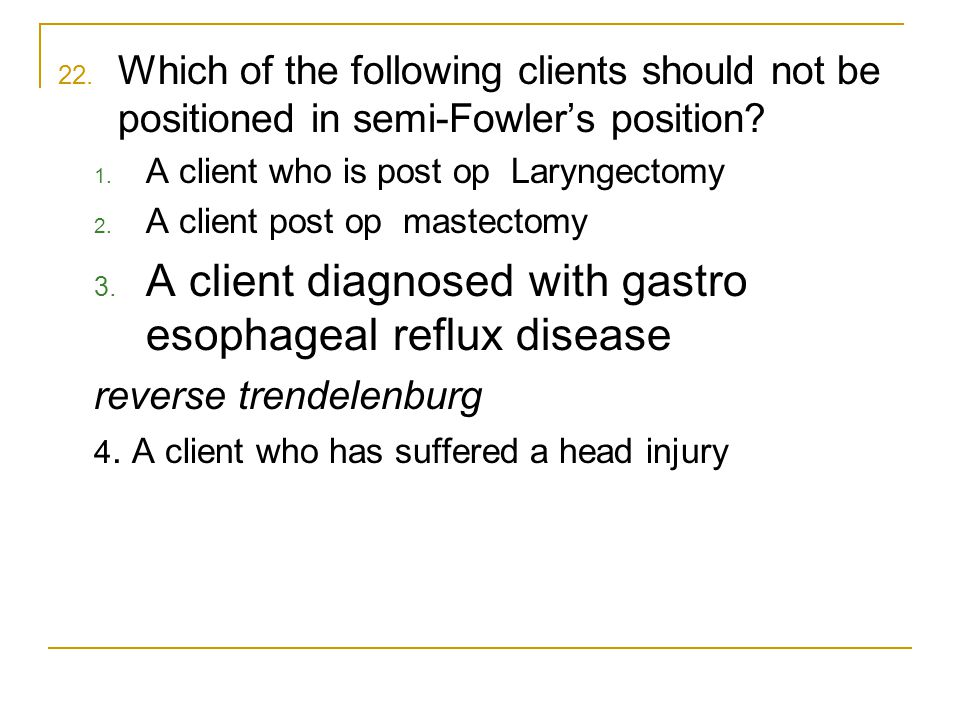 A client diagnosed with gastro esophageal reflux disease
