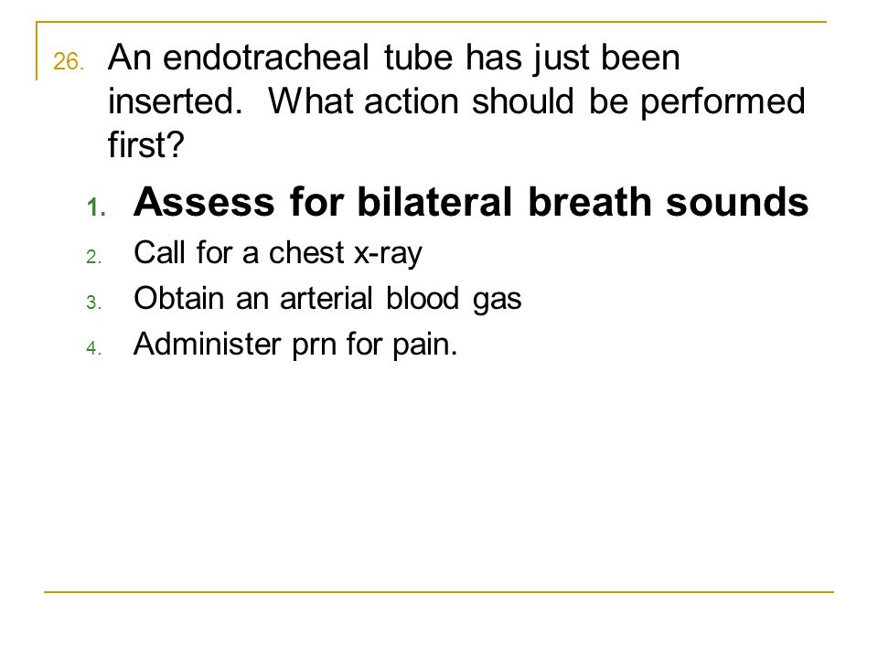 Assess for bilateral breath sounds