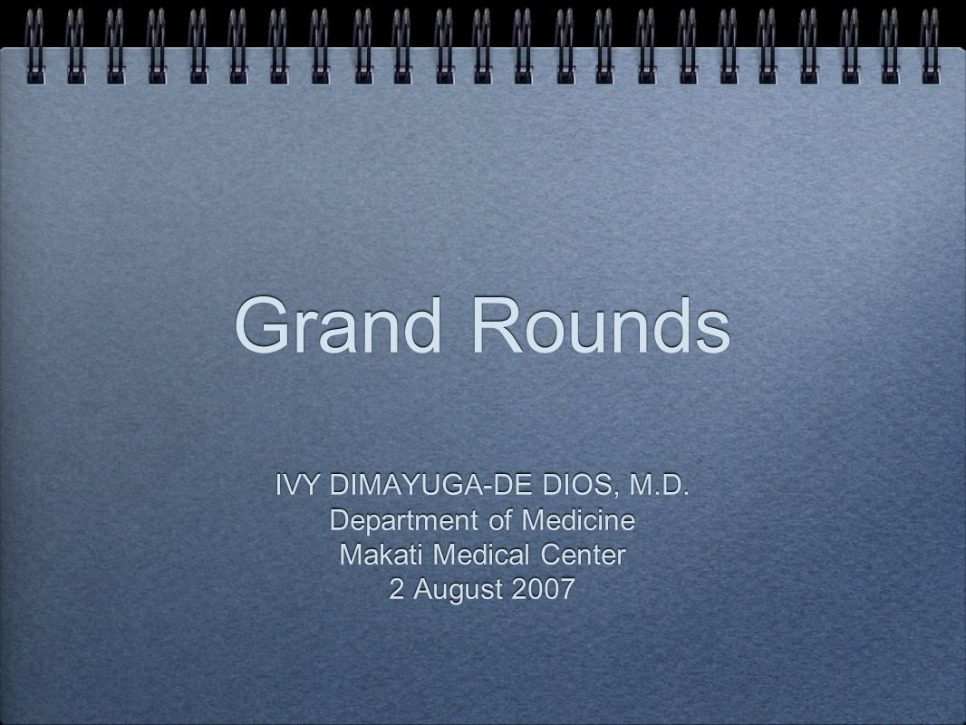 Grand Rounds IVY DIMAYUGA-DE DIOS, M.D. Department of Medicine