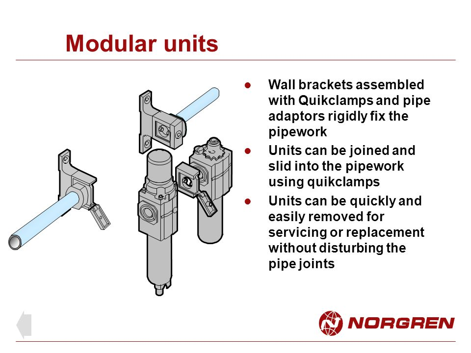 Modular units Wall brackets assembled with Quikclamps and pipe adaptors rigidly fix the pipework.