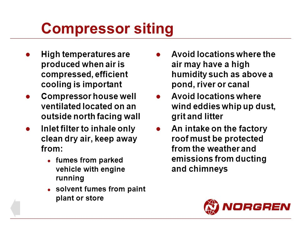 Compressor siting High temperatures are produced when air is compressed, efficient cooling is important.