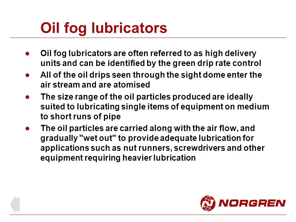 Oil fog lubricators Oil fog lubricators are often referred to as high delivery units and can be identified by the green drip rate control.