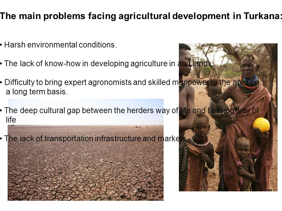 The main problems facing agricultural development in Turkana: