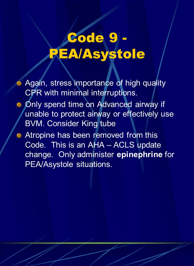 Code 9 - PEA/Asystole Again, stress importance of high quality CPR with minimal interruptions.