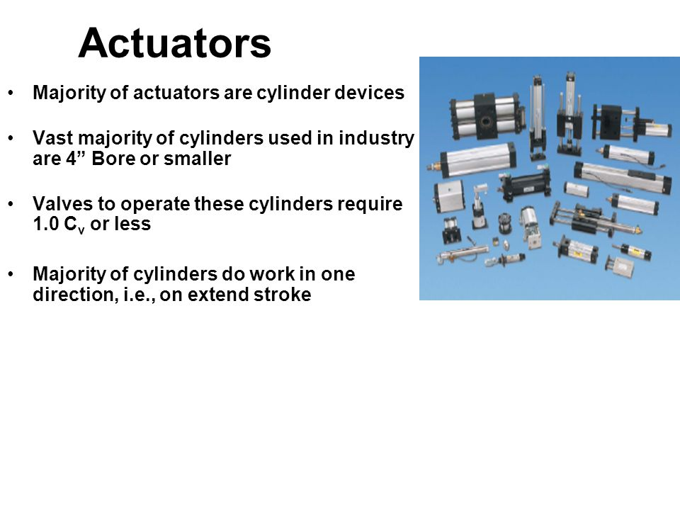 Actuators Majority of actuators are cylinder devices