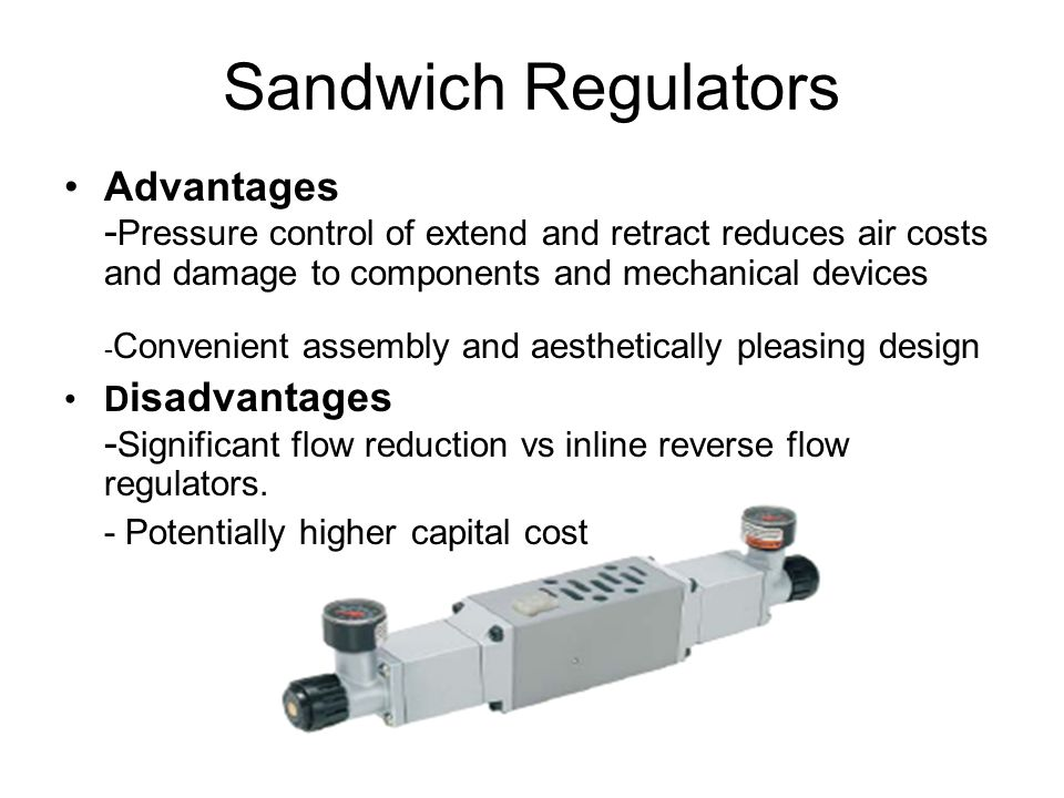 Sandwich Regulators Advantages -Pressure control of extend and retract reduces air costs and damage to components and mechanical devices.