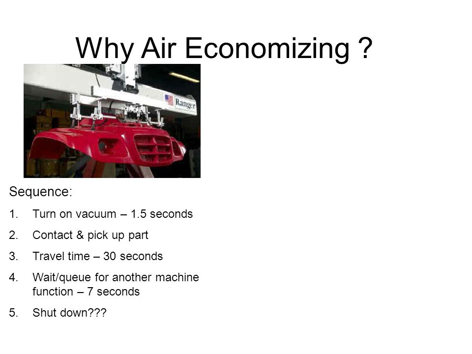 Why Air Economizing Sequence: Turn on vacuum – 1.5 seconds