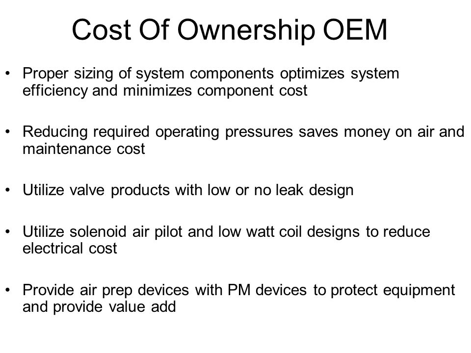 Cost Of Ownership OEM Proper sizing of system components optimizes system efficiency and minimizes component cost.