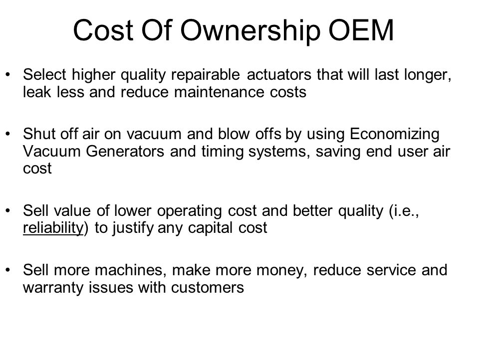 Cost Of Ownership OEM Select higher quality repairable actuators that will last longer, leak less and reduce maintenance costs.