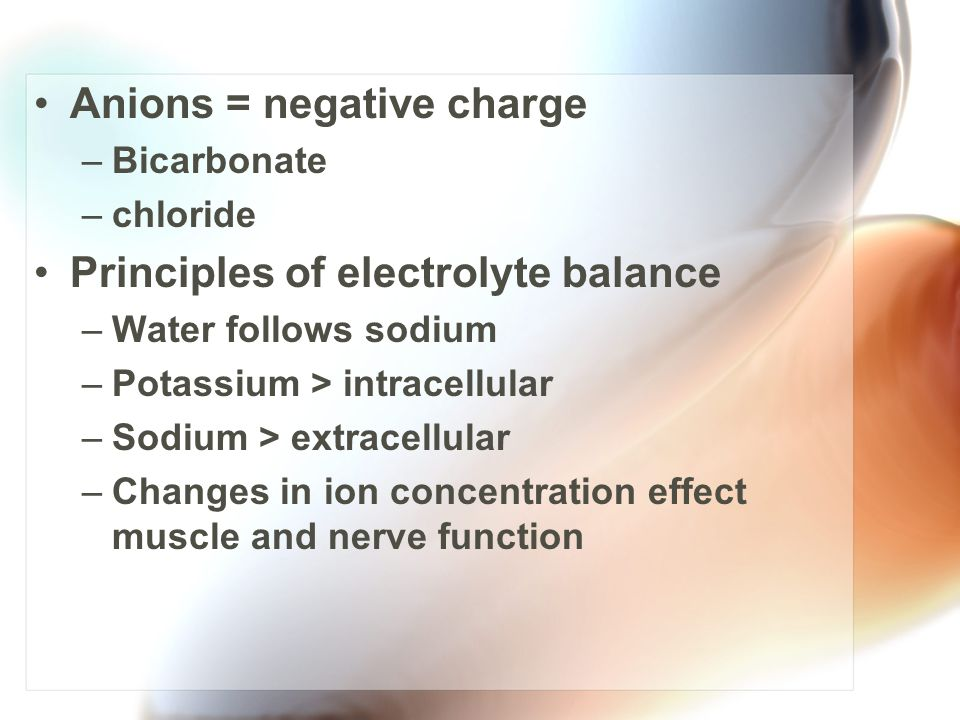 Anions = negative charge