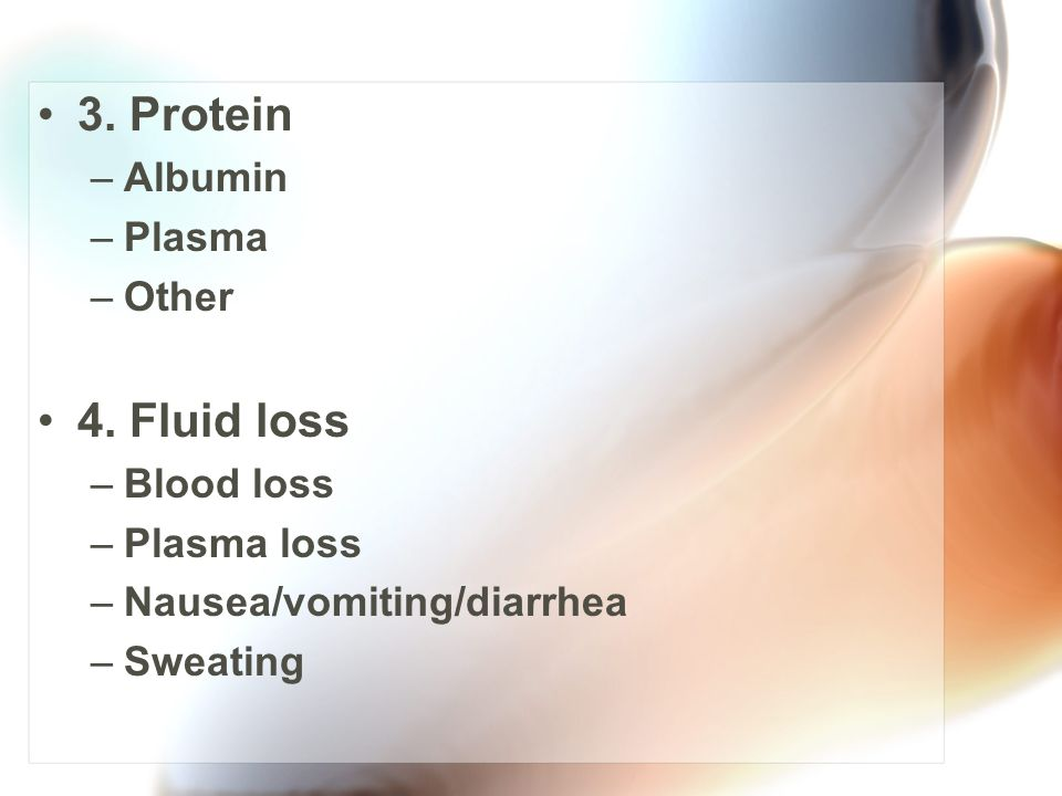 3. Protein 4. Fluid loss Albumin Plasma Other Blood loss Plasma loss