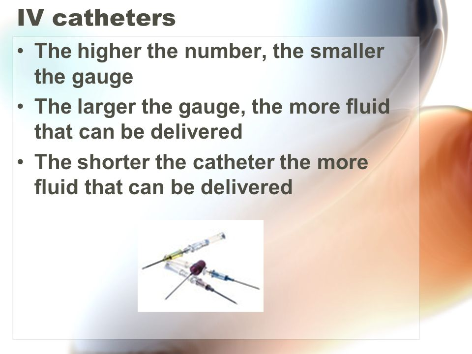 IV catheters The higher the number, the smaller the gauge