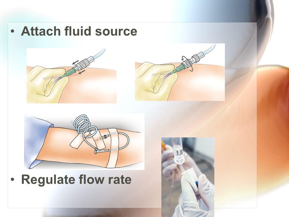 Attach fluid source Regulate flow rate
