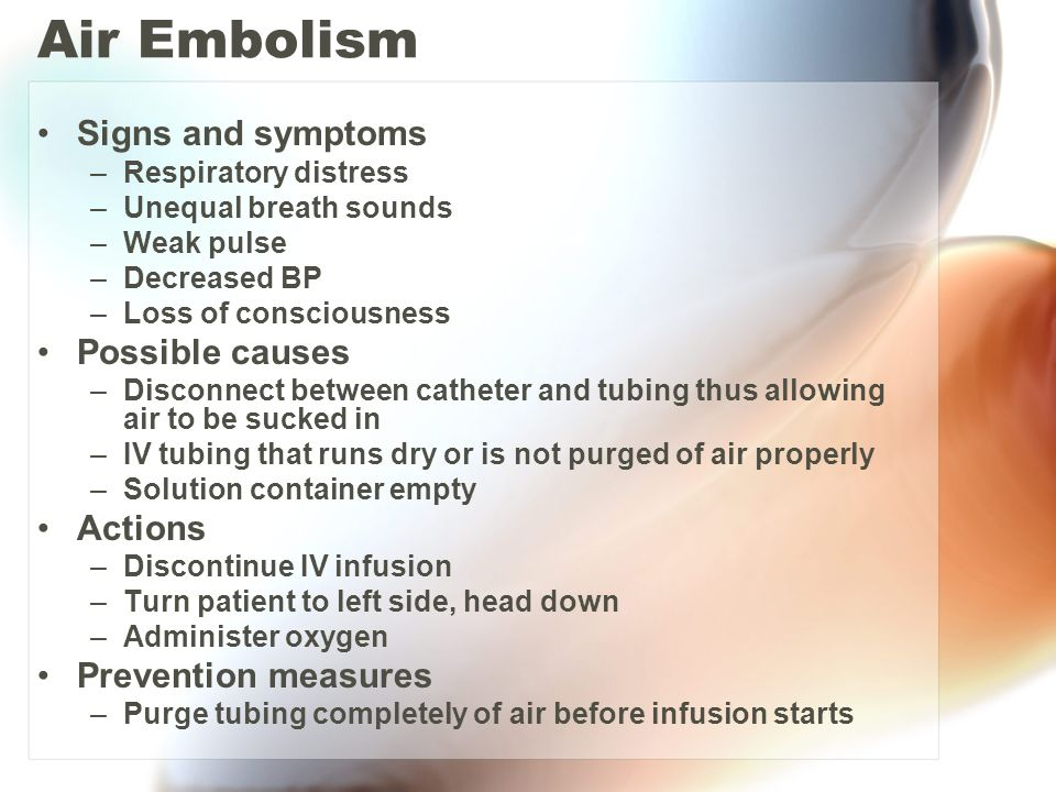 Air Embolism Signs and symptoms Possible causes Actions