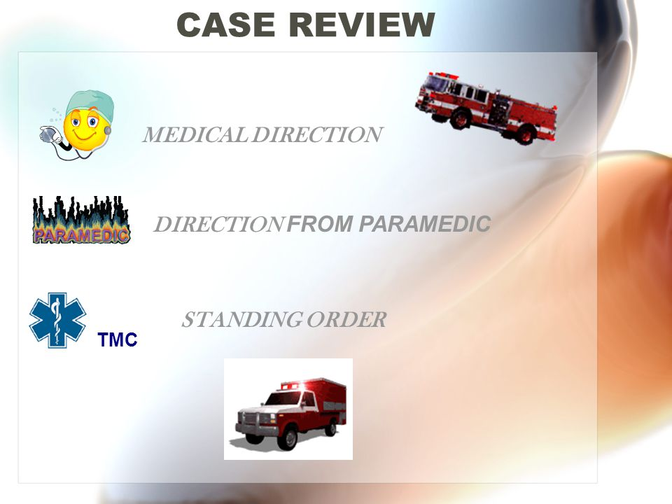 CASE REVIEW MEDICAL DIRECTION DIRECTION FROM PARAMEDIC STANDING ORDER