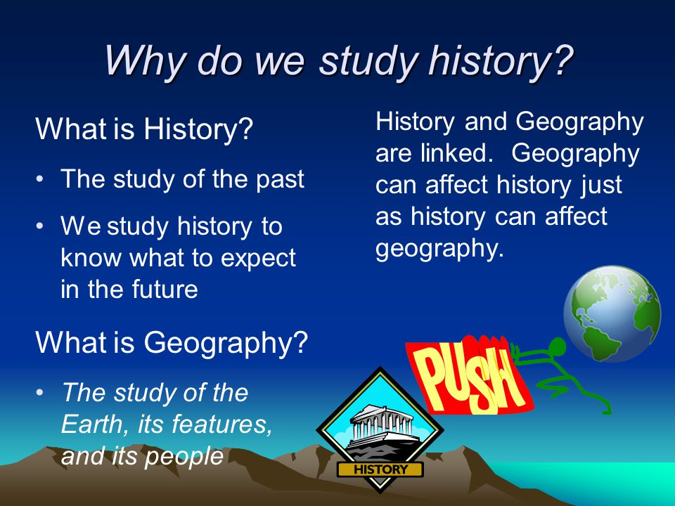 Why do we study history What is History What is Geography