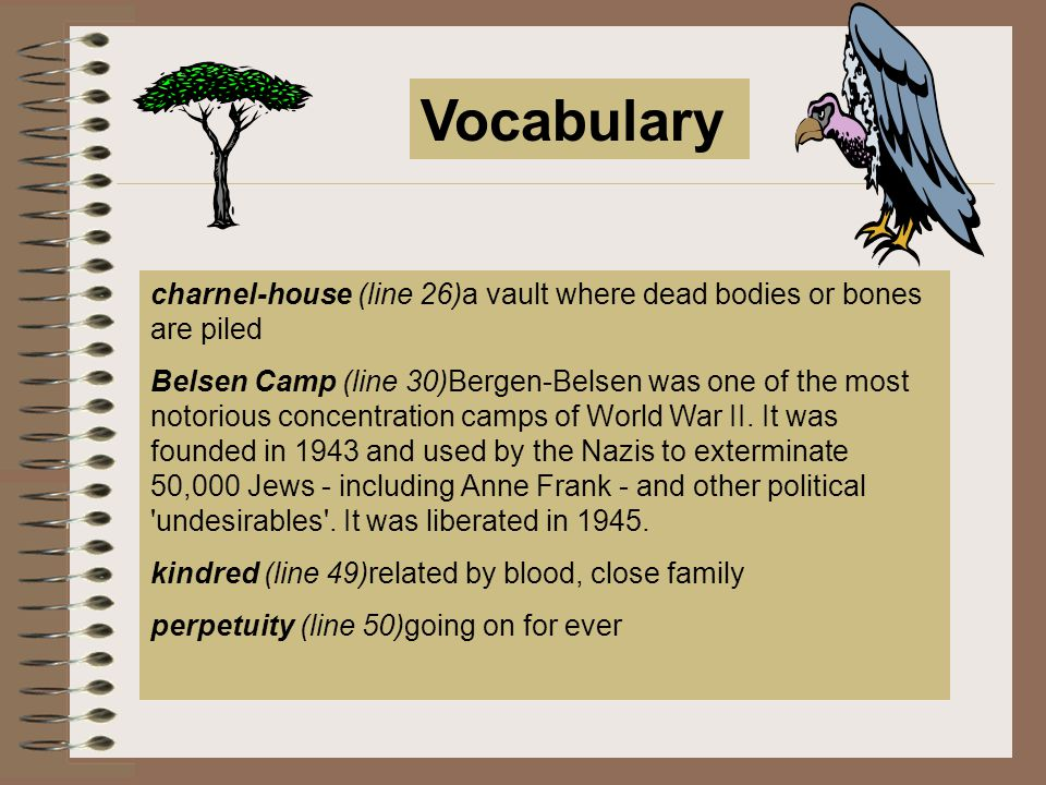 Vocabulary charnel-house (line 26)a vault where dead bodies or bones are piled.