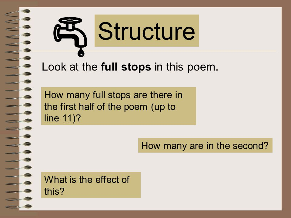 Structure Look at the full stops in this poem.