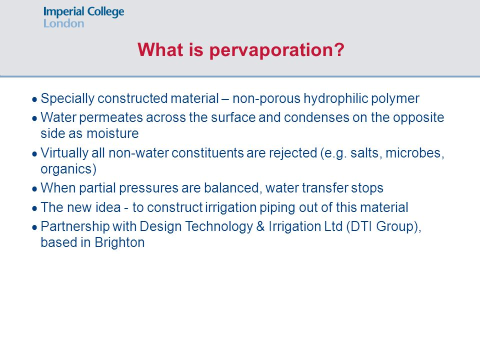 What is pervaporation Specially constructed material – non-porous hydrophilic polymer.