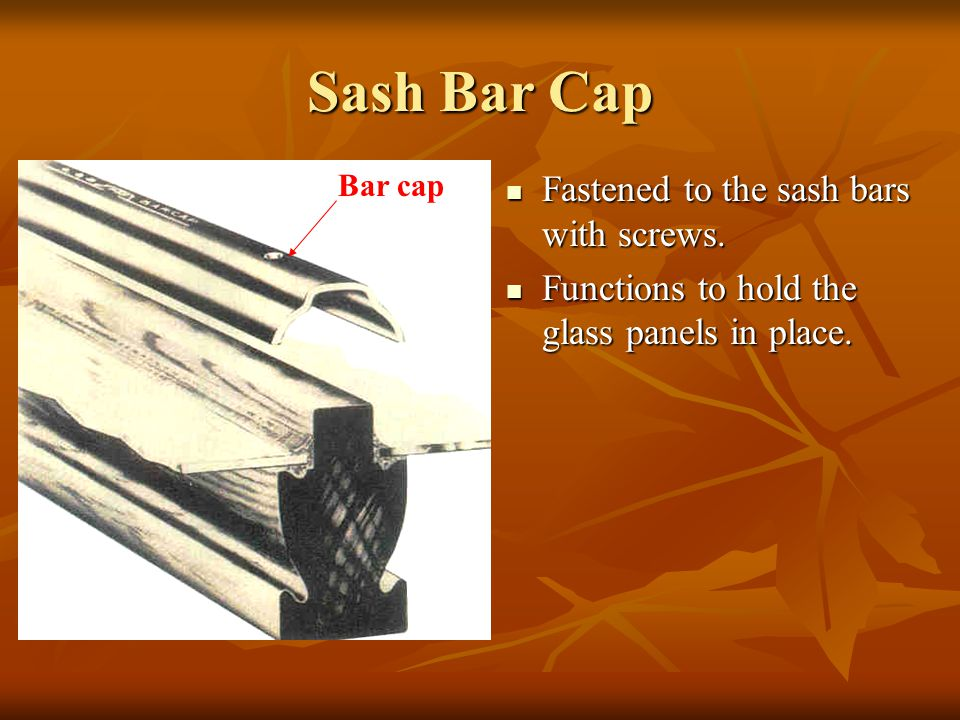Sash Bar Cap Fastened to the sash bars with screws.