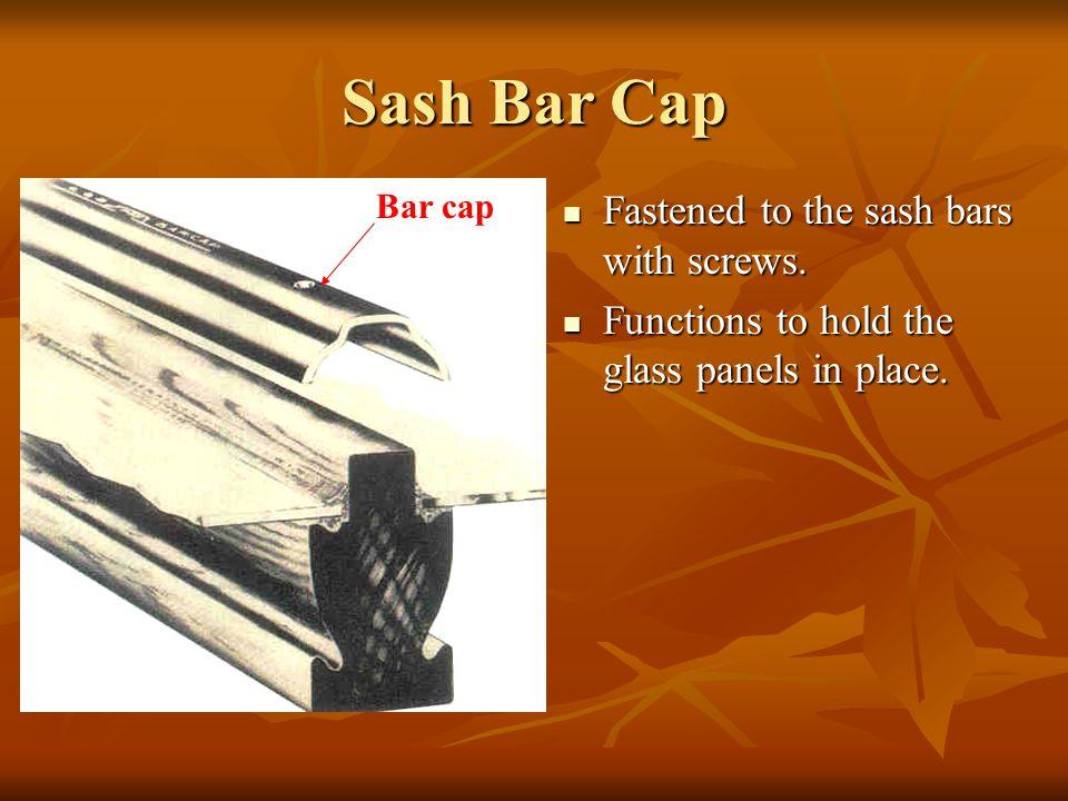 Sash Bar Cap Fastened to the sash bars with screws.