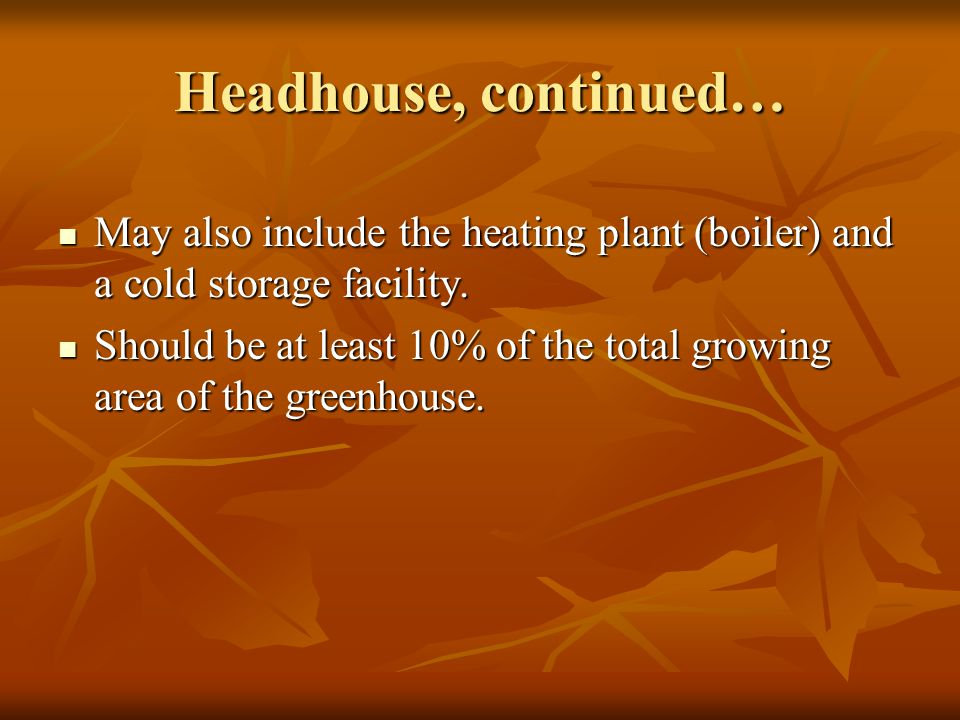 Headhouse, continued… May also include the heating plant (boiler) and a cold storage facility.