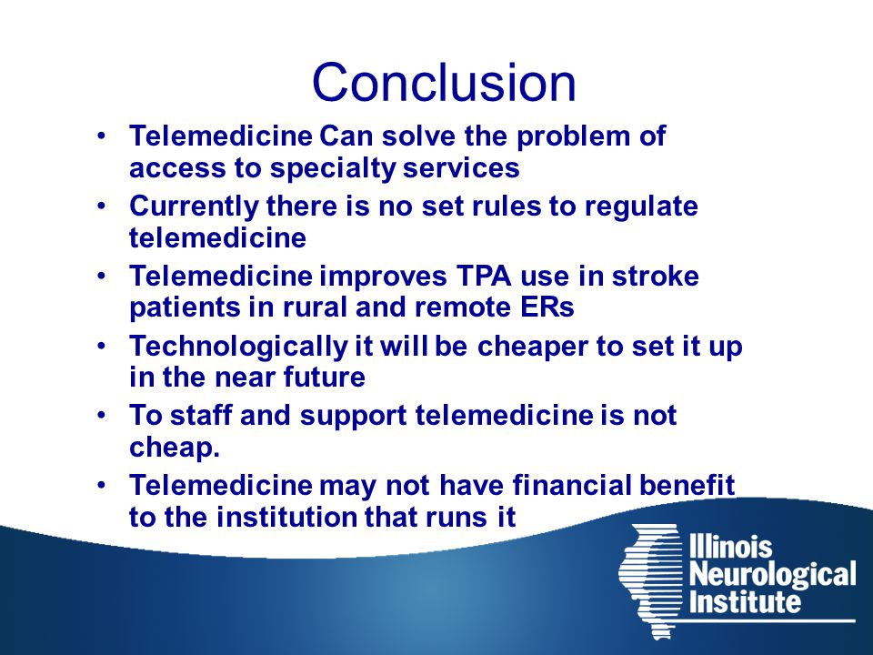 Conclusion Telemedicine Can solve the problem of access to specialty services. Currently there is no set rules to regulate telemedicine.