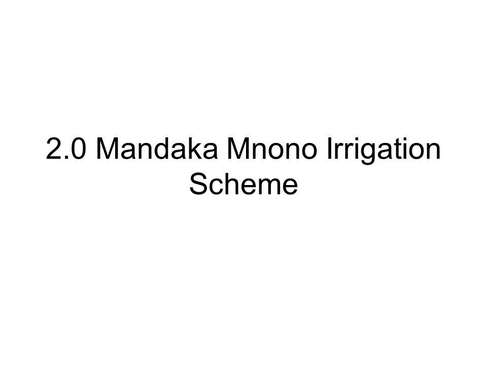 2.0 Mandaka Mnono Irrigation Scheme