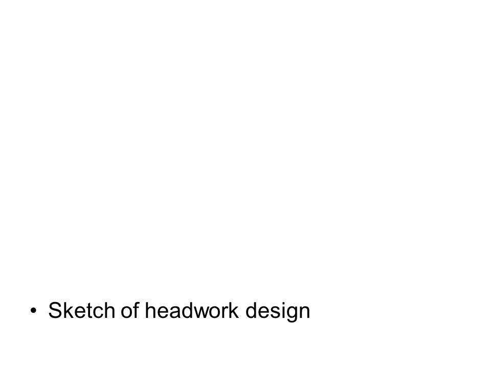 Sketch of headwork design