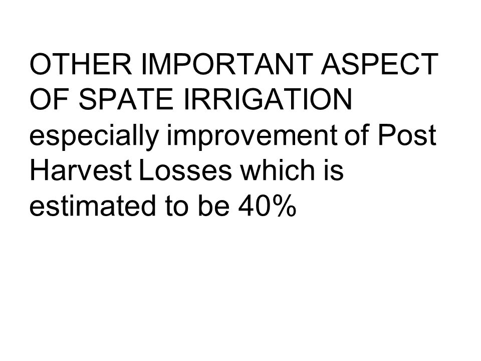 OTHER IMPORTANT ASPECT OF SPATE IRRIGATION especially improvement of Post Harvest Losses which is estimated to be 40%
