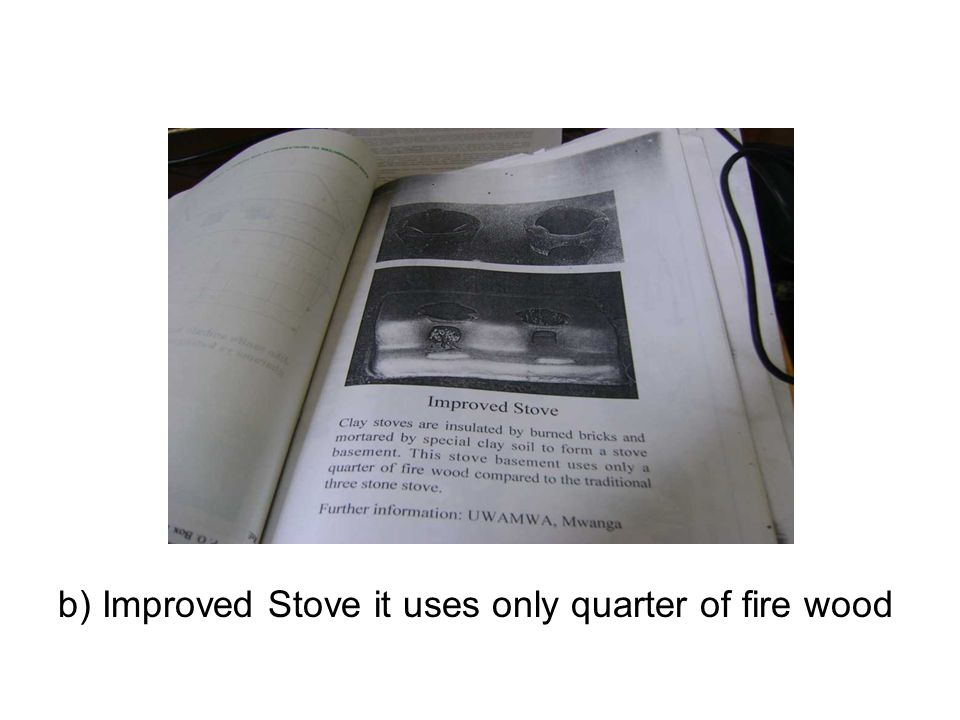 b) Improved Stove it uses only quarter of fire wood