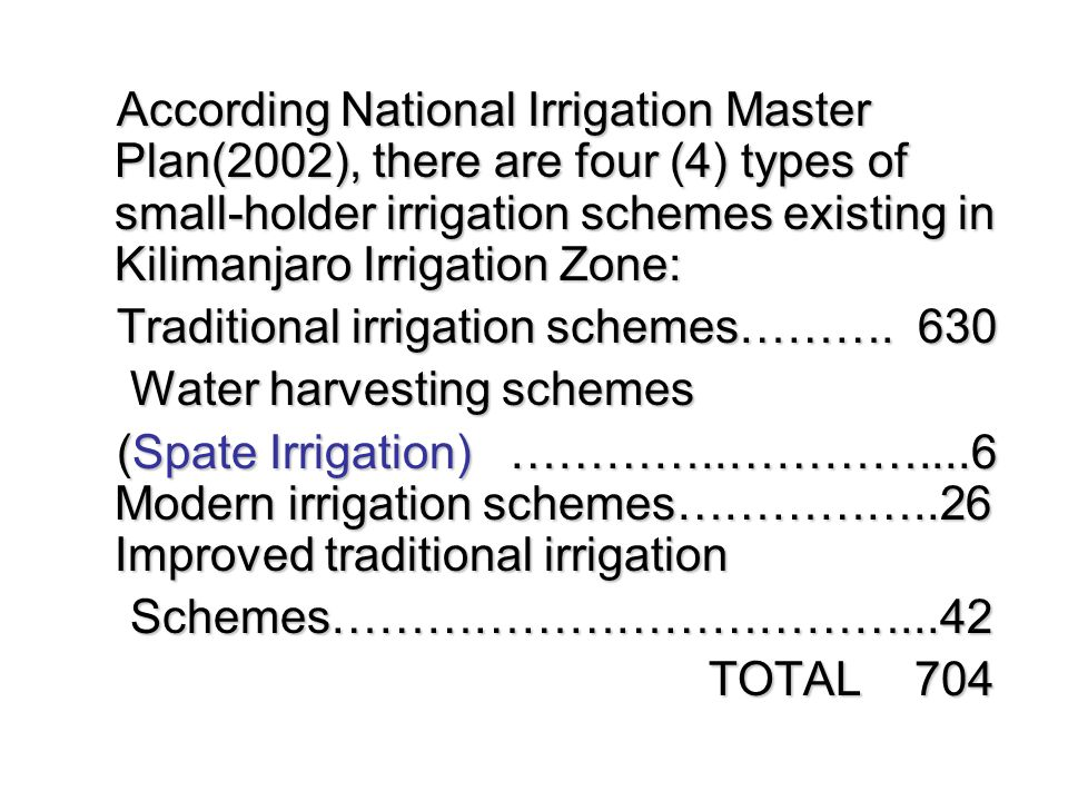 According National Irrigation Master Plan(2002), there are four (4) types of small-holder irrigation schemes existing in Kilimanjaro Irrigation Zone:
