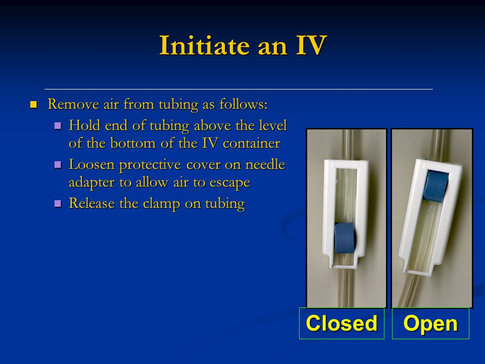 Initiate an IV Closed Open Remove air from tubing as follows: