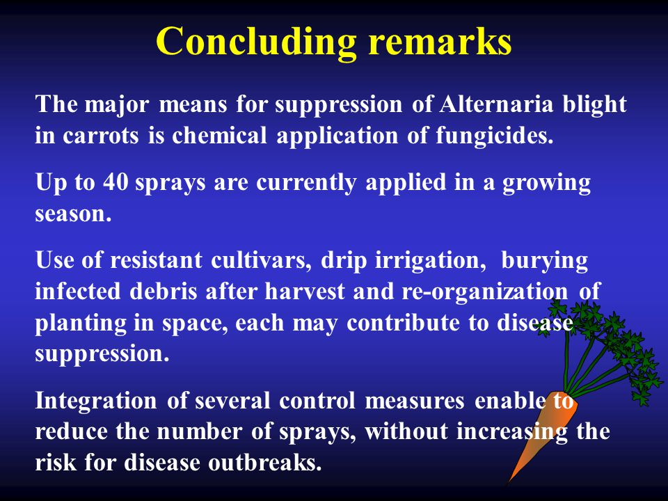 Concluding remarks The major means for suppression of Alternaria blight in carrots is chemical application of fungicides.