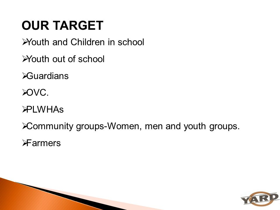 OUR TARGET Youth and Children in school Youth out of school Guardians
