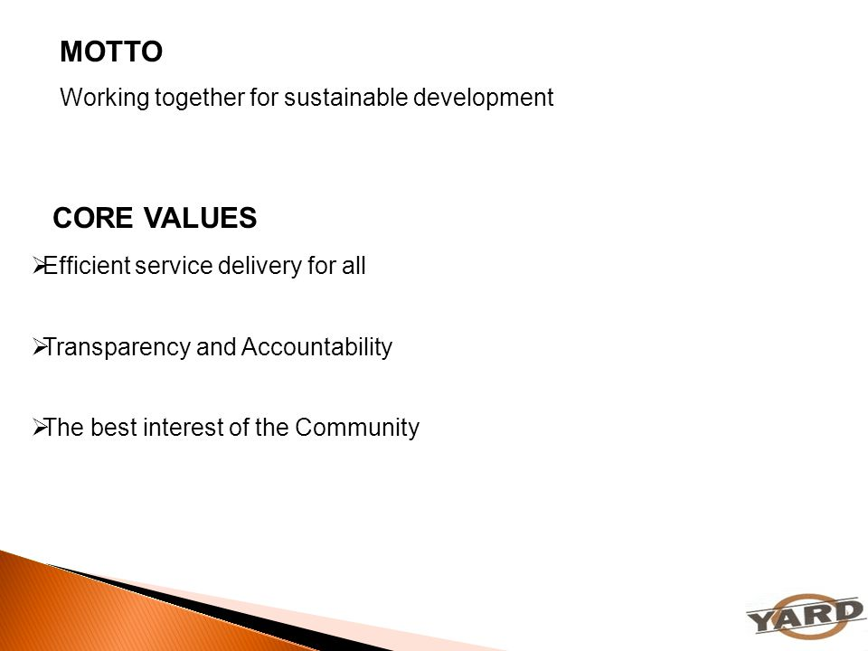 MOTTO CORE VALUES Working together for sustainable development