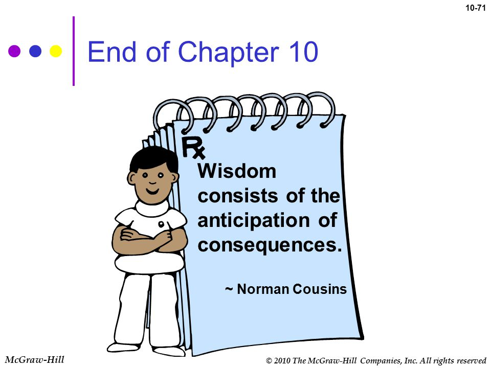 End of Chapter 10 Wisdom consists of the anticipation of consequences.